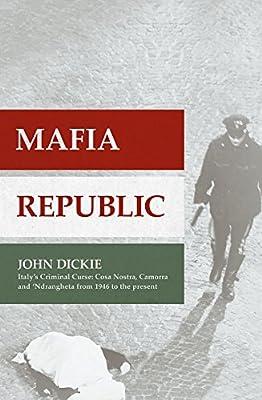 Mafia Republic: Italys Criminal Curse. Cosa Nostra, Ndrangheta and Camorra from 1946 to the Present