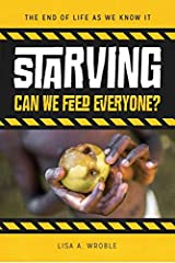 Starving: Can We Feed Everyone? (End of Life as We Know It) Hardcover