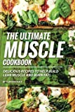 The Ultimate Muscle Cookbook: Delicious Recipes to Help - Best Reviews Guide