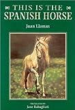 This Is the Spanish Horse, Juan Llamas, 0851316689