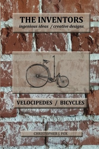 The Inventors -- Velocipedes/Bicycles: ingenious ideas / creative designs [Christopher J. Fox] (Tapa Blanda)