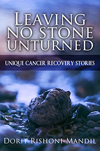 Leaving No Stone Unturned: Unique Cancer Recovery Stories by Dorit Rishoni-Mandil ebook deal