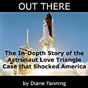 Out There: The In-Depth Story of the Astronaut Love Triangle Case that Shocked America Audiobook by Diane Fanning Narrated by Thomas M. Hatting
