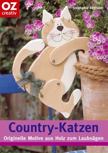 Country-Katzen: Originelle Motive aus Holz zum Laubsägen (Creativ-Taschenbuecher. CTB)