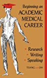 Beginning an Academic Medical Career : Research, Writing, Speaking, Tsang, Reginald C. and Oh, William, 1560530642