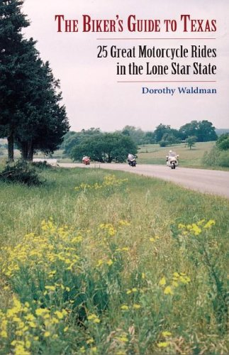 The Biker's Guide to Texas: 25 Great Motorcycle Rides in the Lone Star State (Best Motorcycle Rides In Texas)