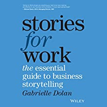 Stories for Work: The Essential Guide to Business Storytelling Audiobook by Gabrielle Dolan Narrated by Danielle Carter