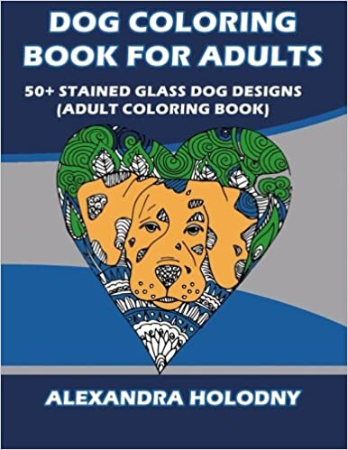 Dog Coloring Book For Adults 50 Stained Glass Designs Adult Amazoncouk Alexandra Holodny