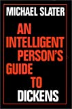 An Intelligent Person's Guide to Dickens, Michael Slater, 0715628720