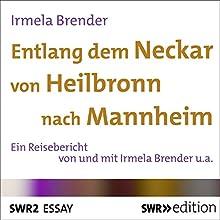 Entlang dem Neckar von Heilbronn nach Mannheim Hörbuch von Irmela Brender Gesprochen von: Irmela Brender, Eberhard Klasse