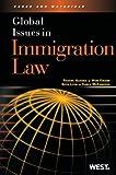 Aldana, Lyon, Mckanders, and Kidane's Global Issues in Immigration Law, Raquel E. Aldana and Won Kidane, 0314276394