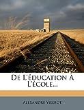 De l'Éducation À L'École..., Alexandre Vessiot, 1271360098