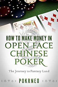 How to Make Money in Open Face Chinese Poker: The Journey to Fantasy Land by [Pokrneo]