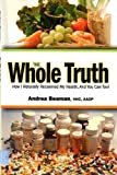 The Whole Truth How I Naturally Reclaimed My Health, and You Can Too!