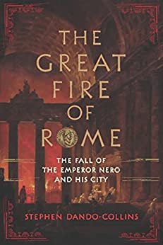 The Great Fire of Rome: The Fall of the Emperor Nero and His City by [Dando-Collins, Stephen]