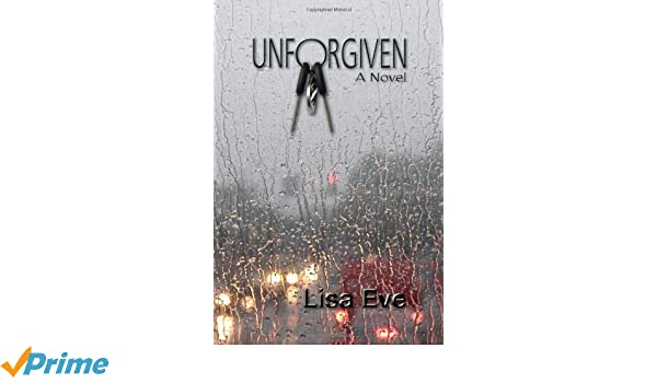 Unforgiven: Lisa Eve: 9781609764524: Amazon com: Books