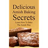 Delicious Amish Baking Secrets:   Learn How To Bake The Amish Way
