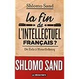 La fin de l'intellectuel français ?: De Zola à Houellebecq