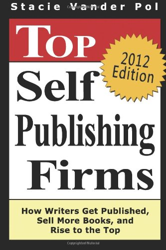Top Self Publishing Firms: How Writers Get Published, Sell More Books, And Rise To The Top: And Make Money Working From Home With The Best Print On Demand Self-Publishing Companies (Best Sell From Home Companies)