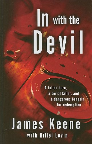 In with the Devil: A Fallen Hero, a Serial Killer, and a dangerous Bargain for Redemption (Thorndike Large Print Crime Scene) pdf