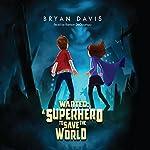 Wanted: A Superhero to Save the World | Bryan Davis