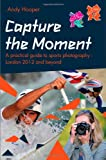 Capture the Moment - A Practical Guide to SportsPhotography - London 2012 and Beyond