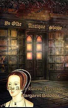 Ye Olde Antique Shoppe: The Anne Boleyn Necklace by [Brazear, Margaret]