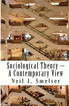 Sociological Theory - A Contemporary View: How to Read, Criticize and Do Theory (Classics of the Social Sciences) by [Smelser, Neil J.]