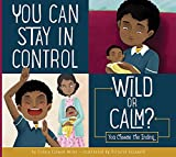 good by choice - You Can Stay in Control: Wild or Calm? (Making Good Choices)