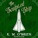 The Sculpted Ship: Silver Queen Series, Book 1   K. M. O'Brien