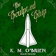 The Sculpted Ship: Silver Queen Series, Book 1 Audiobook by K. M. O'Brien Narrated by Tanya Eby