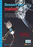 Sensori per Maker: Progetti ed esprimenti per misurare il mondo con Arduino e Raspberry Pi (Italian Edition)