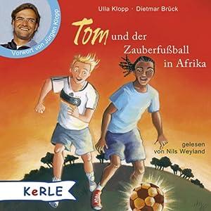 Tom und der Zauberfußball in Afrika Hörbuch