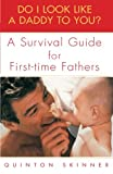 Do I Look Like a Daddy to You?: A Survival Guide for First-Time Fathers