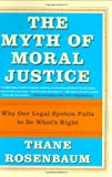 The Myth of Moral Justice, Thane Rosenbaum, 0060188162