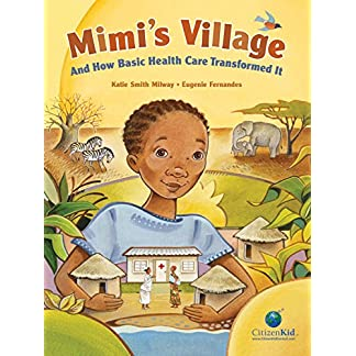 Mimi's Village: And How Basic Health Care Transformed It (CitizenKid)
