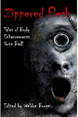 Zippered Flesh: Tales of Body Enhancements Gone Bad! Kindle Edition