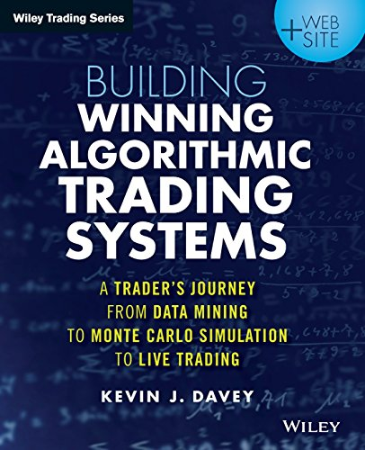 Building Winning Algorithmic Trading Systems, + Website: A Trader's Journey From Data Mining to Monte Carlo Simulation to Live Trading (Wiley Trading) (Day In The Life Of A Quant)