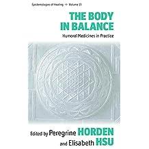 The Body in Balance: Humoral Medicines in Practice (Epistemologies of Healing)