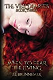 When To Fear The Living (The Veil Diaries) (Volume 3)