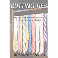 Cutting Ties: Healing from Betrayal Trauma as the Spouse of an Addict
