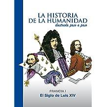 El Siglo de Luis XIV: Francia 1 (La Historia de la Humanidad ilustrada paso a paso) (Spanish Edition)