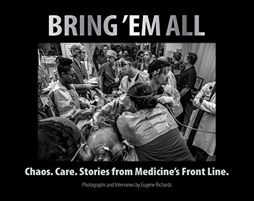 Bring 'em All: Chaos. Care. Stories from Medicine's Front Line.