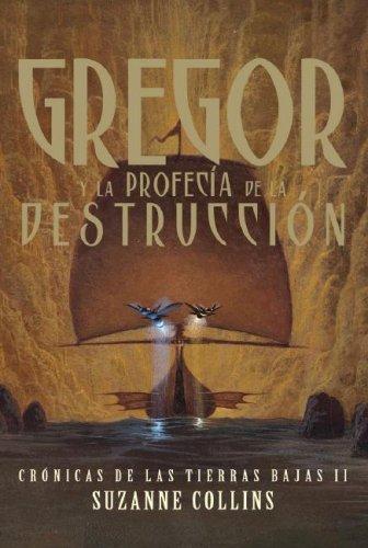 Gregor y la Profecia de la Destruccion/Gregor and the Prophecy of the Bane (Cronicas de las Tierras Bajas II) (Spanish Edition) by Alfaguara Infantil
