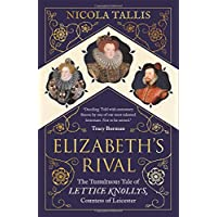Elizabeth's Rival: The Tumultuous Tale of Lettice Knollys, Countess of Leicester
