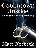 Goblintown Justice (Shotguns & Sorcery)