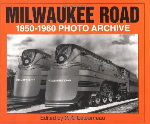 Milwaukee Road 1850-1960 Photo Archive (History Road Milwaukee)