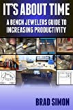 Its About Time: A Bench Jewelers Guide to Increasing Productivity