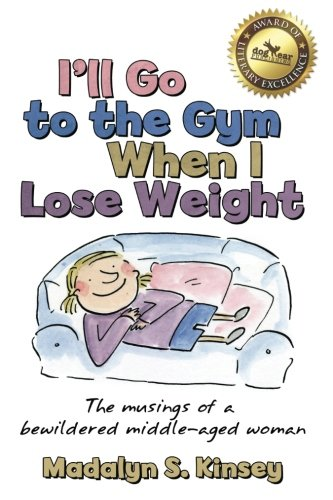 I'll Go to the Gym When I Lose Weight: The musings of a bewildered middle-aged woman (Kinsey Collection)