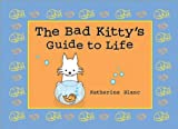 The Bad Kitty's Guide to Life, Katherine Blanc, 140220499X